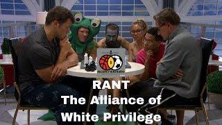 Rant | The Alliance of White Privilege #BB19