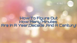 How Many Minutes Are In A Year Decade An A Century Youtube