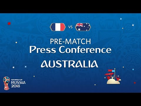 FIFA World Cup™ 2018: France - Australia: Australia Pre-Match Press Conference
