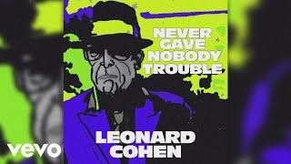 Leonard Cohen - Never Gave Nobody Trouble (Official Audio)
