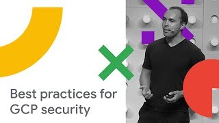 A Security Practitioners Guide to Best Practice GCP Security (Cloud Next '18)