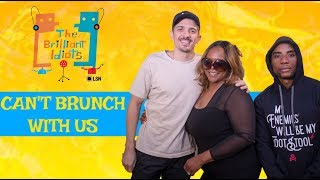 BRILLIANT IDIOTS: YOU CAN'T BRUNCH WITH US (Feat. Cadillac Kim) (FULL EPISODE)