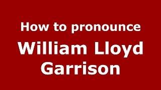How to pronounce William Lloyd Garrison (American English/US)  - PronounceNames.com