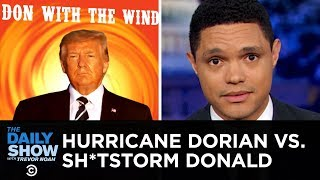 Donald Trump's Disastrous Hurricane Dorian Response | The Daily Show