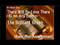 There Will Be Love There -Ai no Aru Basho-/The Brilliant Green [Music Box]