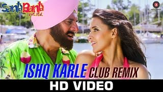 Ishq Karle - Club Remix | Santa Banta Pvt Ltd | Sonu Nigam, Mika Singh & Akira | Milind Gaba