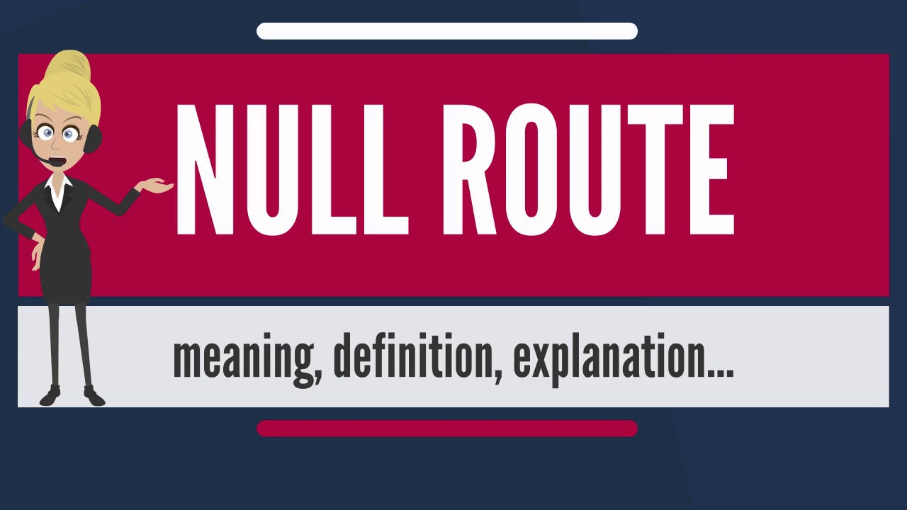 what is null route? what does null route mean? null route meaning