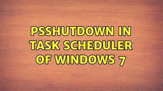 PsShutdown in Task Scheduler o…