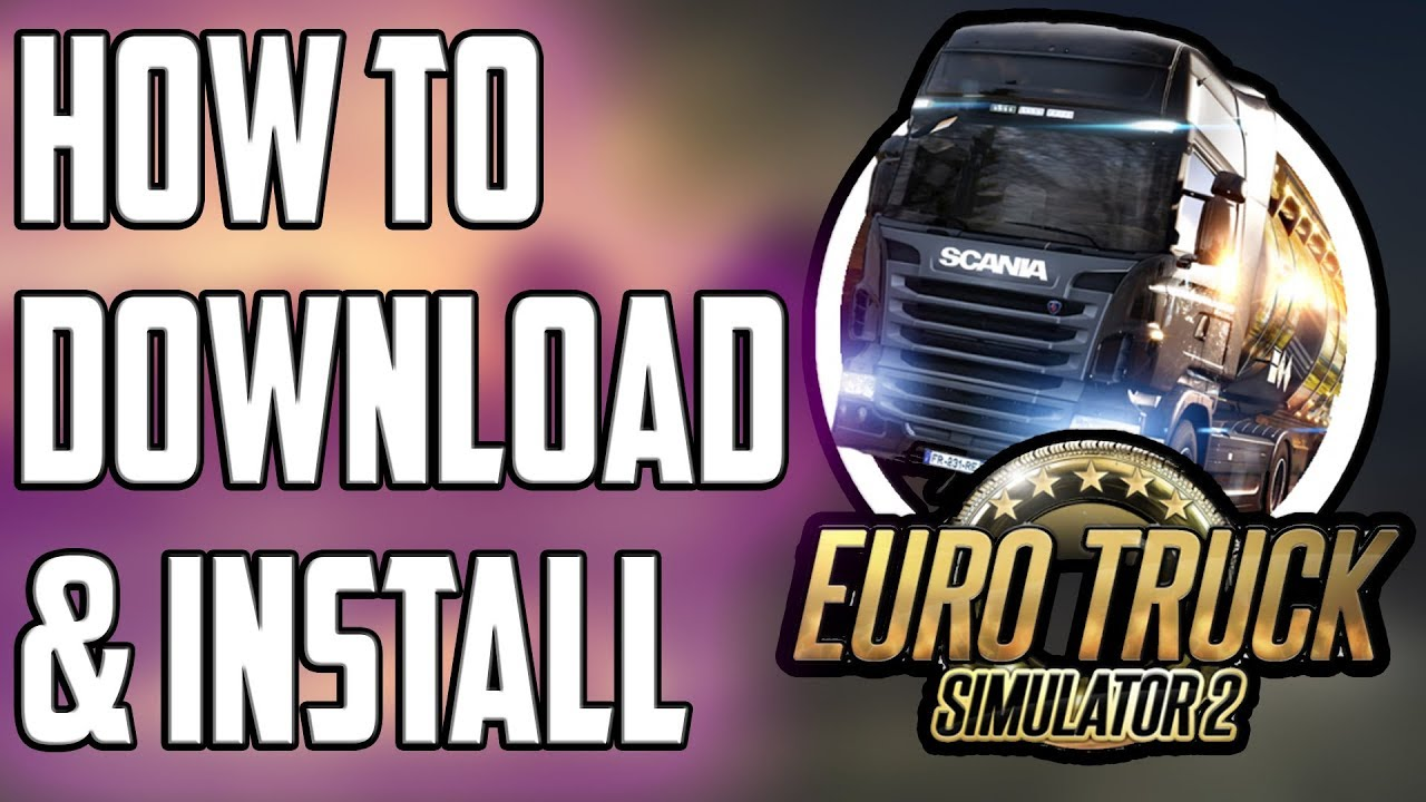 How To Download And Install Euro Truck Simulator 2 V1 30 Full