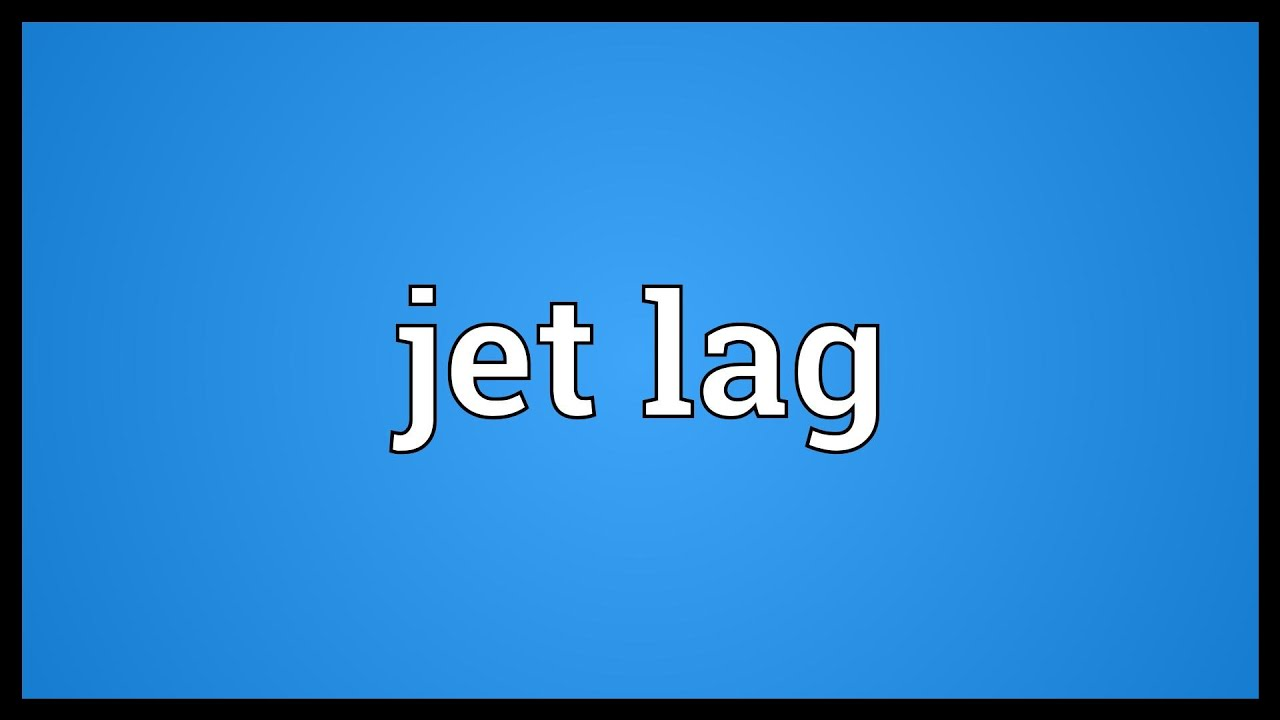 Jet Lag Meaning Youtube