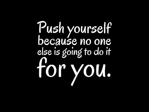 Push Yourself Because No One Else Is Going To Do It For You Youtube