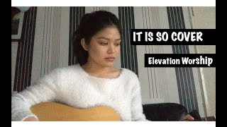 Download It Is So   Elevation Worship Cover Mp3 and Videos