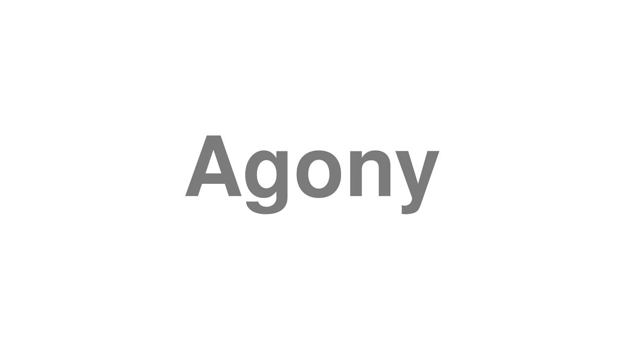 """How to Pronounce """"Agony"""""""