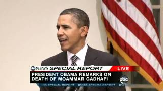 "President Obama Remarks on Moammar Gadhafi Death  Obama: ""Gadhafi"