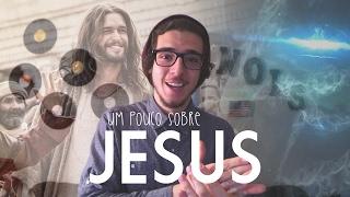 Um pouco sobre Jesus
