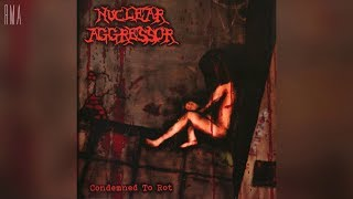Nuclear Aggressor - Condemned to Rot (Full album HQ)