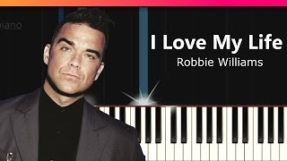 """Robbie Williams - """"Love My Life"""" Piano Tutorial - Chords - How To Play - Cover"""