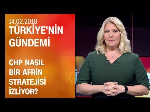 CHP'nin Afrin stratejisi - Türkiye'nin Gündemi 14.02.2018 Çarşamba