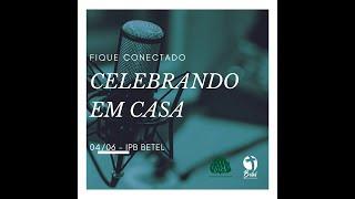 Celebração Betel - 04/06