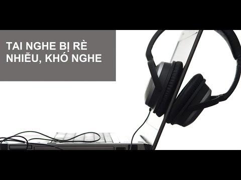 sửa lỗi cho tai nghe vi tinh bị rè, giảm tiếng ồn xung quanh hết tiếng ồn