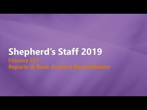 Shepherd's Staff - Finance 301: Advanced Reports & Bank Account Reconciliation