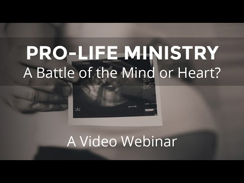 Pro-life Ministry: A Battle of the Mind or Heart?