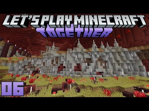 Let's Play Minecraft Together 06 New Nether Arrivals!