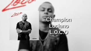Luciano - Champion ( L.O.C.O )