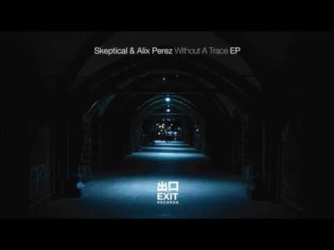 EXIT071 Skeptical & Alix Perez- Killa