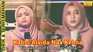 Kabhi Alvida Na Kehna   Cover Female   Putri Isnari Ft. Audrey Bella   Lirik Terjemahan Indonesia