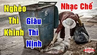 Nhạc Chế   NGHÈO THÌ KHINH - GIÀU THÌ NỊNH   Sự Đời Mà