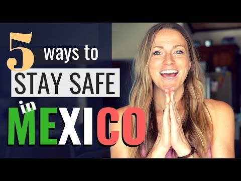 How To Stay Safe In Mexico!
