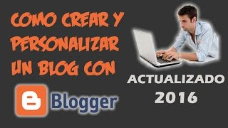 Como crear y personalizar un blog en Blogger - 2016 (paso a paso)