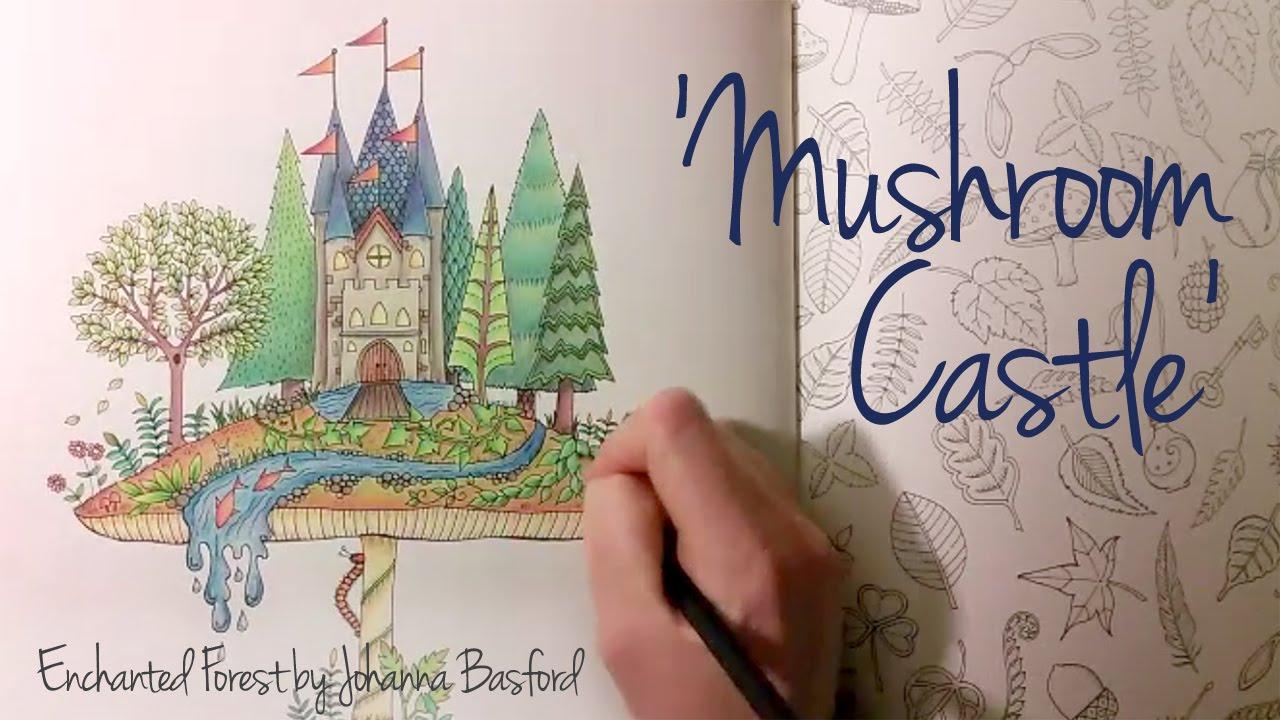 Enchanted Forest Johanna Basford Mushroom Castle YouTube