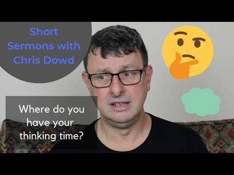 Short Sermons with Chris Dowd: Where do you have your thinking time?