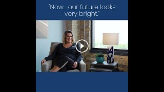 Client Testimonial: Now...our future looks very bright