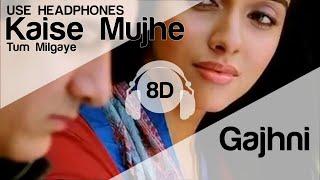 Kaise Mujhe Tum Mil Gayi 8D Audio Song - Ghajini (HIGH QUALITY)🎧