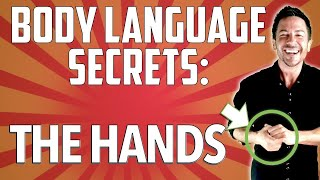 Body Language Secrets: The Hands | Reading and Sending Signals Correctly | Effective Communication