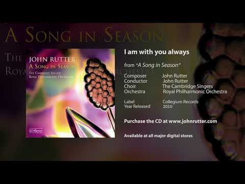 I am with you always - John Rutter, Cambridge Singers, Royal Philharmonic Orchestra