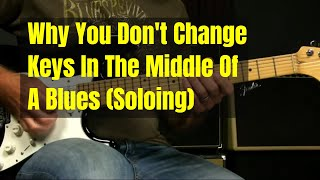 Blues Guitar Lesson   Why You Don't Change Keys Over A Blues Progression