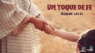 UM TOQUE DE FÉ - Marcos 5.24-34