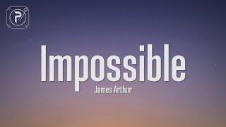 Impossible - James Arthur (Lyrics)