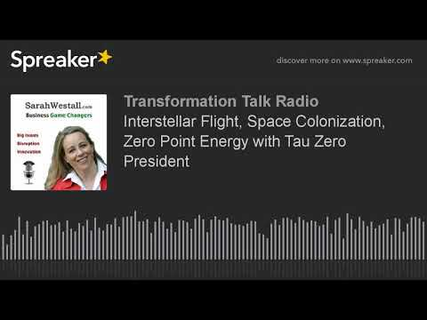 Interstellar Flight, Space Colonization, Zero Point Energy with Tau Zero President