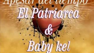 EL PATRIARCA & BABY KEL -