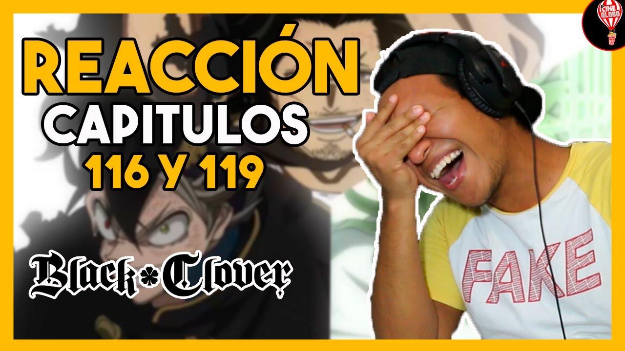 REACCIONANDO A LOS CAPITULOS 116 y 119 DE BLACK CLOVER | Cine Globo