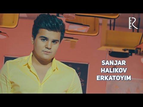 Sanjar Halikov - Erkatoyim   Санжар Халиков - Эркатойим
