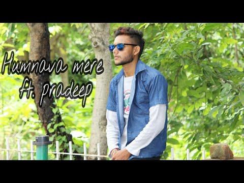 Humnava mere ft.Pradeep