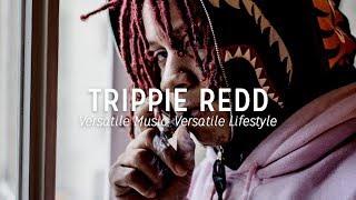 TRIPPIE REDD - Versatile Music, Versatile Lifestyle