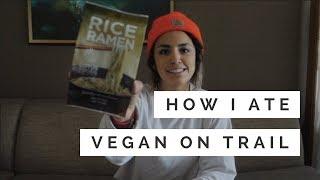 HOW I ATE VEGAN ON TRAIL | PCT Vegan Resupply
