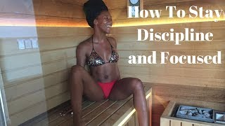 How To Stay Disciplined and Focused